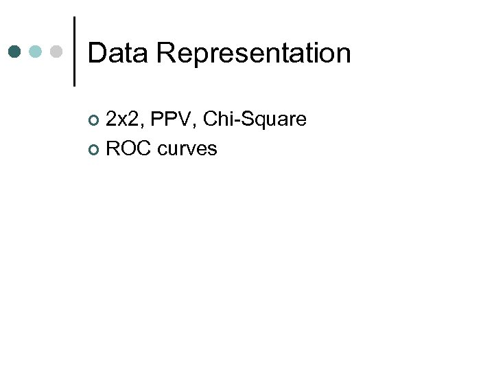 Data Representation 2 x 2, PPV, Chi-Square ¢ ROC curves ¢