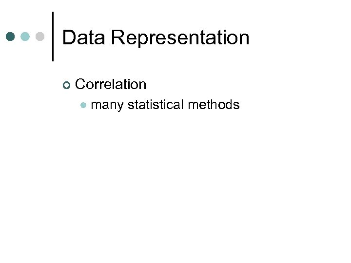 Data Representation ¢ Correlation l many statistical methods
