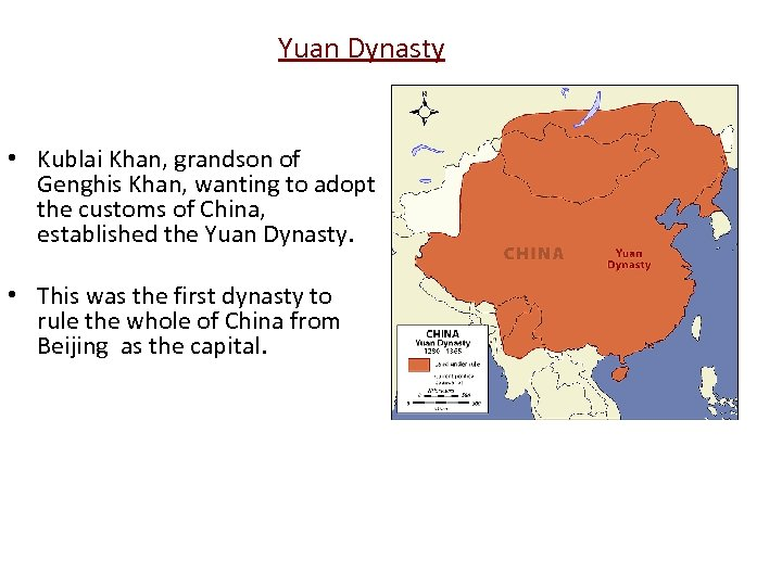 Yuan Dynasty • Kublai Khan, grandson of Genghis Khan, wanting to adopt the customs