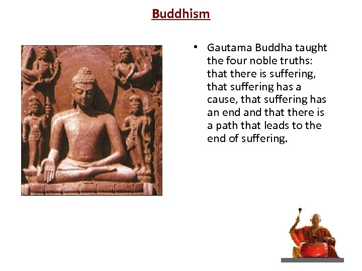 Buddhism • Gautama Buddha taught the four noble truths: that there is suffering, that