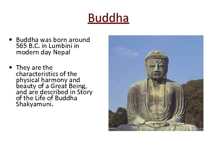 Buddha • Buddha was born around 565 B. C. in Lumbini in modern day