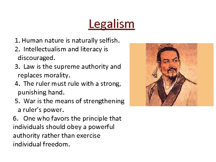 Legalism 1. Human nature is naturally selfish. 2. Intellectualism and literacy is discouraged. 3.