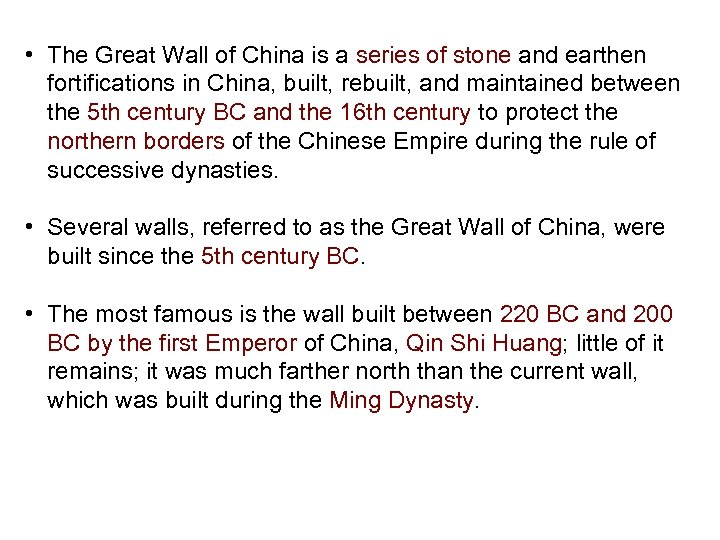 • The Great Wall of China is a series of stone and earthen