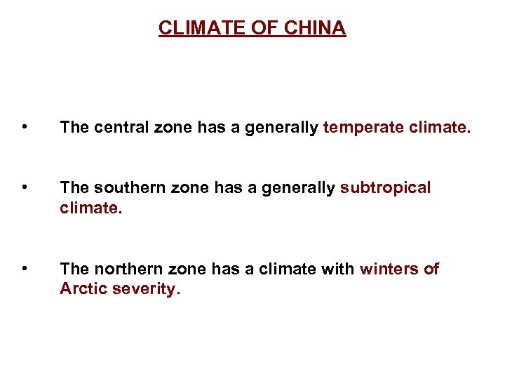 CLIMATE OF CHINA • The central zone has a generally temperate climate. • The