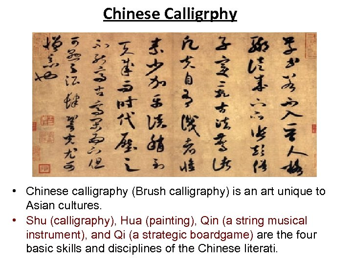 Chinese Calligrphy • Chinese calligraphy (Brush calligraphy) is an art unique to Asian cultures.