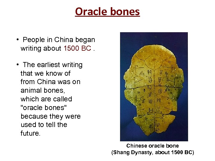 Oracle bones • People in China began writing about 1500 BC. • The earliest