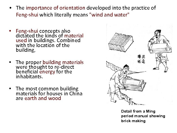 • The importance of orientation developed into the practice of Feng-shui which literally