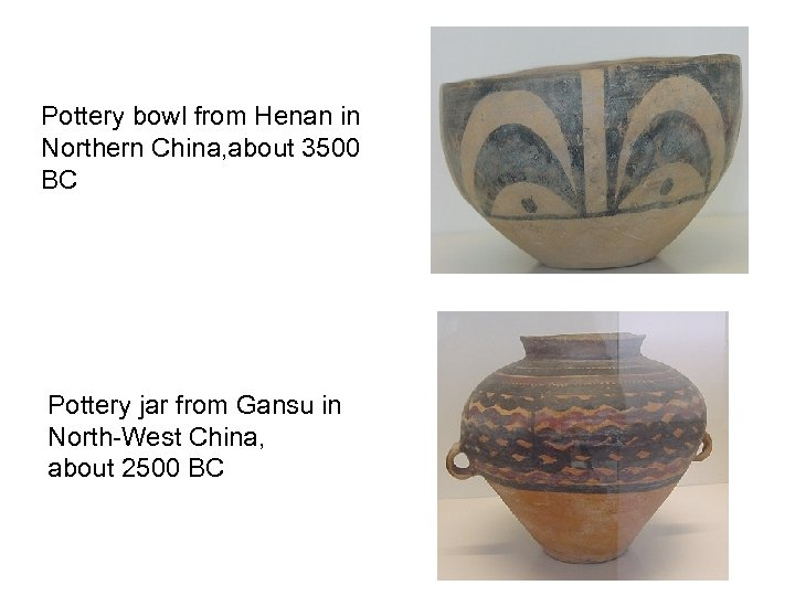 Pottery bowl from Henan in Northern China, about 3500 BC Pottery jar from Gansu