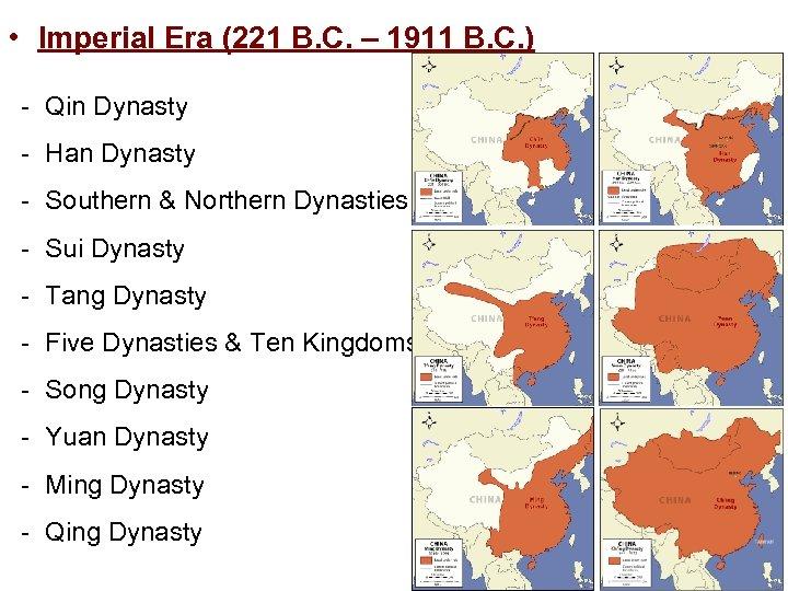 • Imperial Era (221 B. C. – 1911 B. C. ) - Qin