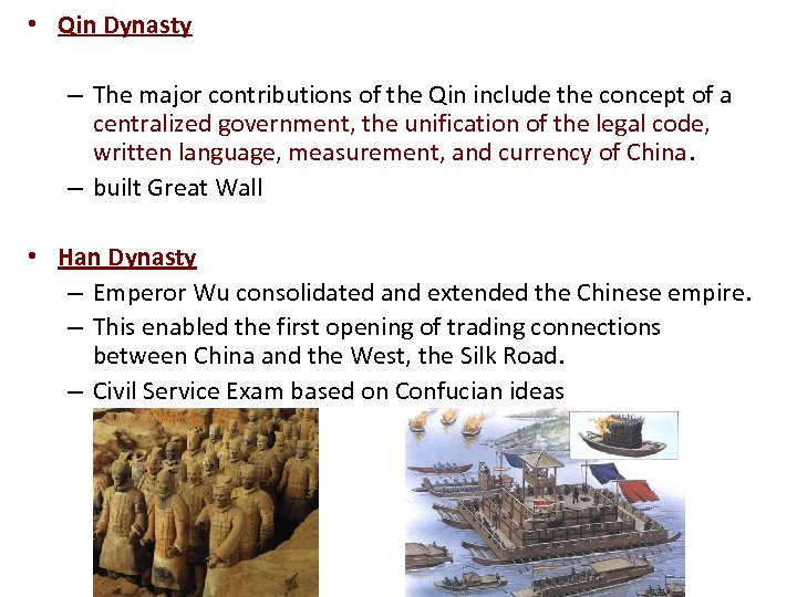 • Qin Dynasty – The major contributions of the Qin include the concept