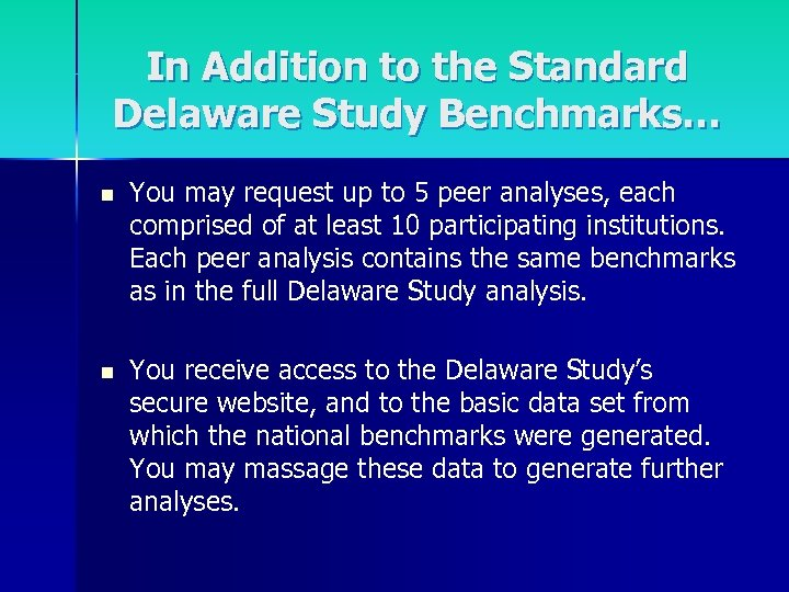 In Addition to the Standard Delaware Study Benchmarks… n You may request up to