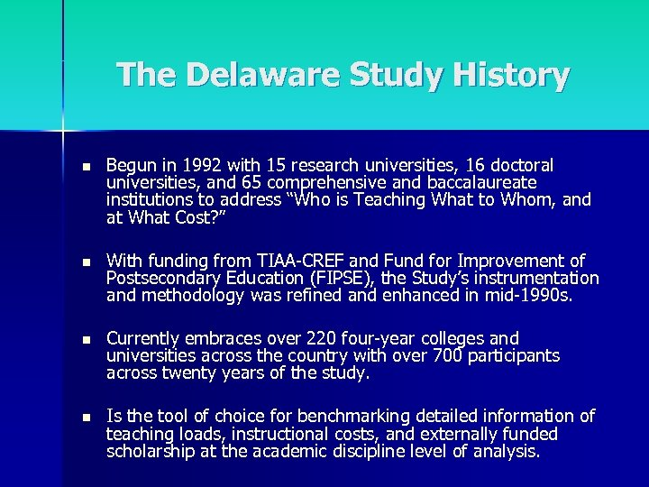 The Delaware Study History n Begun in 1992 with 15 research universities, 16 doctoral