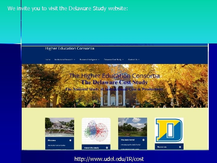We invite you to visit the Delaware Study website: http: //www. udel. edu/IR/cost