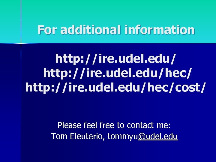 For additional information http: //ire. udel. edu/hec/cost/ Please feel free to contact me: Tom