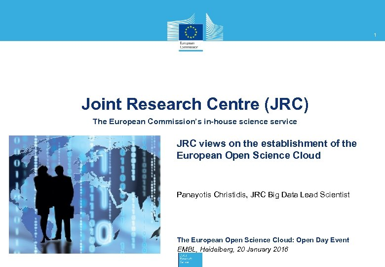 1 Joint Research Centre (JRC) The European Commission's in-house science service JRC views on