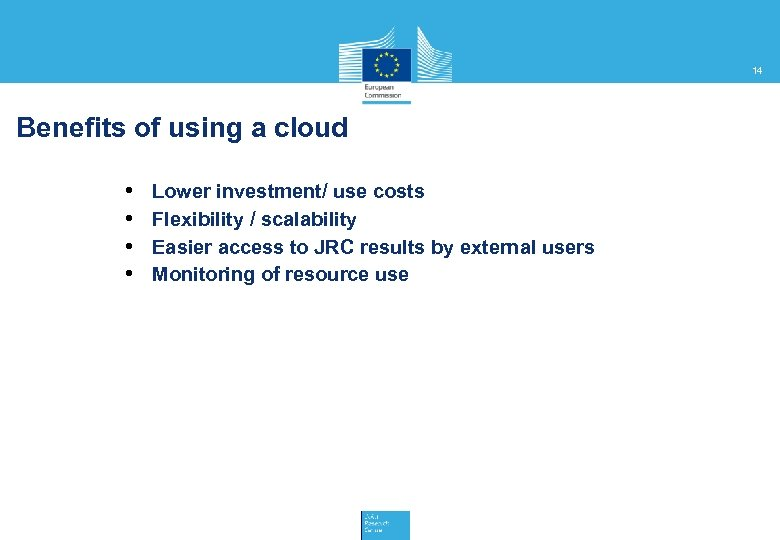 14 Benefits of using a cloud • • Lower investment/ use costs Flexibility /