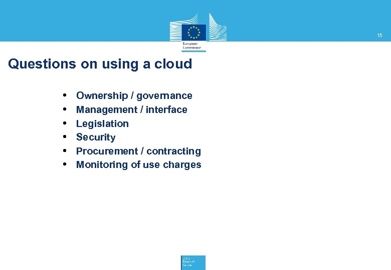 15 Questions on using a cloud • • • Ownership / governance Management /