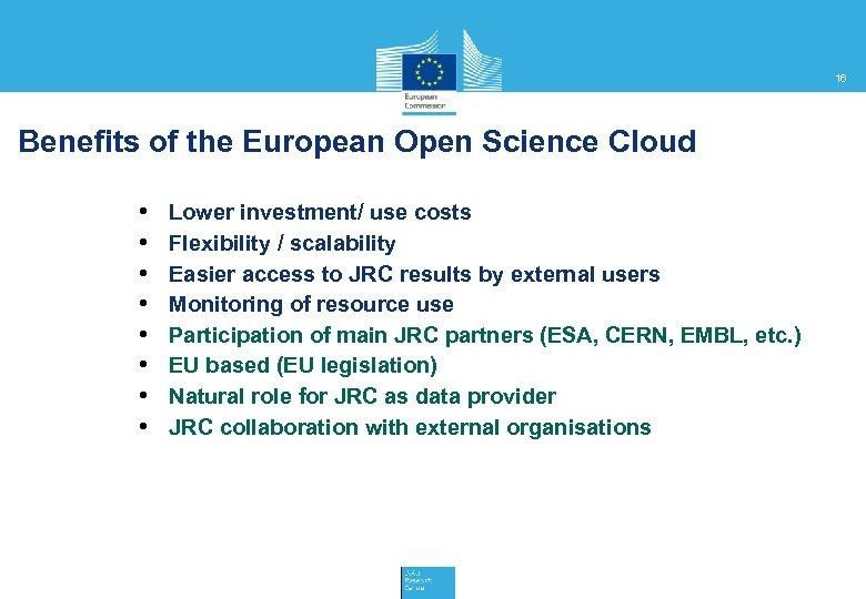 16 Benefits of the European Open Science Cloud • • Lower investment/ use costs