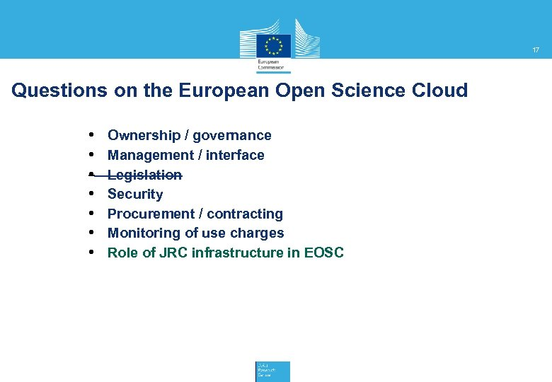 17 Questions on the European Open Science Cloud • • Ownership / governance Management