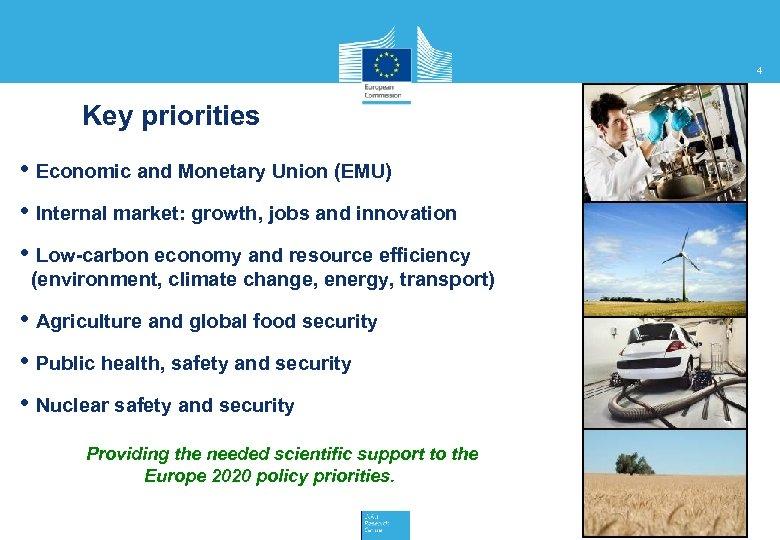4 Key priorities • Economic and Monetary Union (EMU) • Internal market: growth, jobs