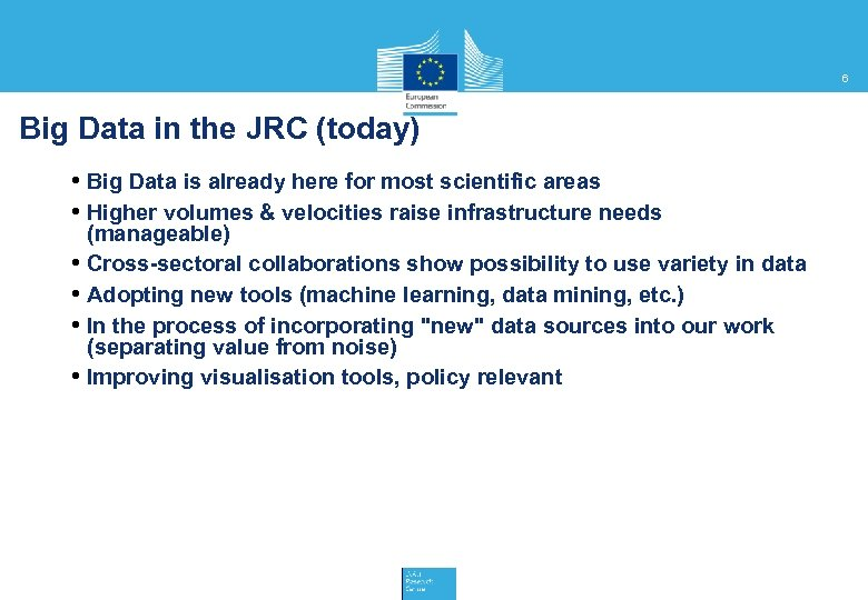 6 Big Data in the JRC (today) • Big Data is already here for