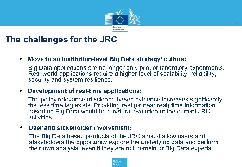 8 The challenges for the JRC • Move to an institution-level Big Data strategy/