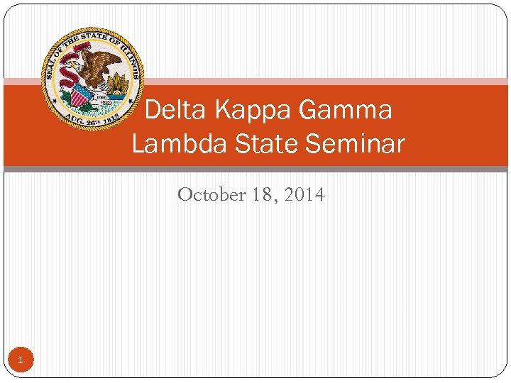 Delta Kappa Gamma Lambda State Seminar October 18, 2014 1
