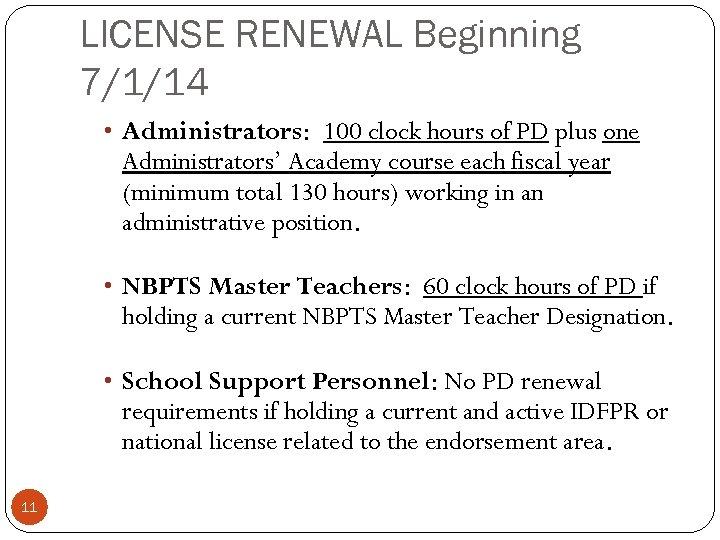 LICENSE RENEWAL Beginning 7/1/14 • Administrators: 100 clock hours of PD plus one Administrators'