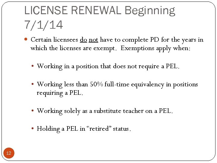 LICENSE RENEWAL Beginning 7/1/14 Certain licensees do not have to complete PD for the