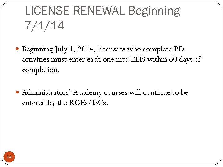 LICENSE RENEWAL Beginning 7/1/14 Beginning July 1, 2014, licensees who complete PD activities must