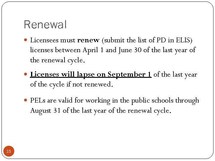 Renewal Licensees must renew (submit the list of PD in ELIS) licenses between April
