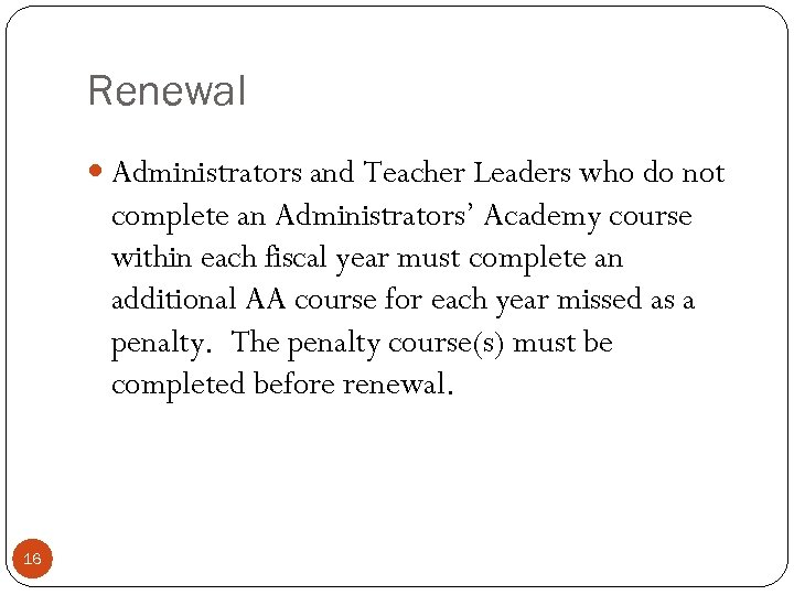 Renewal Administrators and Teacher Leaders who do not complete an Administrators' Academy course within