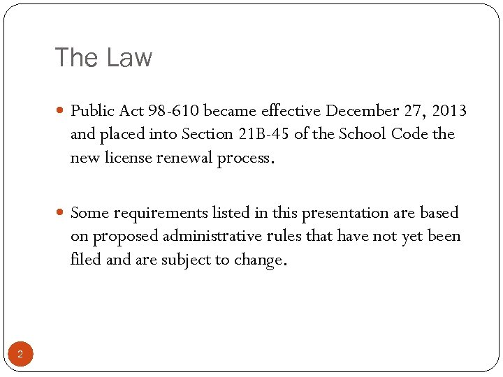 The Law Public Act 98 -610 became effective December 27, 2013 and placed into