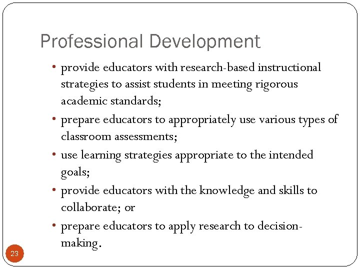 Professional Development • provide educators with research-based instructional • • 23 strategies to assist
