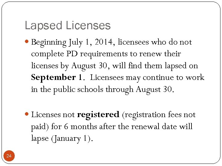 Lapsed Licenses Beginning July 1, 2014, licensees who do not complete PD requirements to
