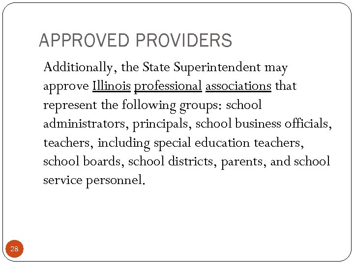 APPROVED PROVIDERS Additionally, the State Superintendent may approve Illinois professional associations that represent the