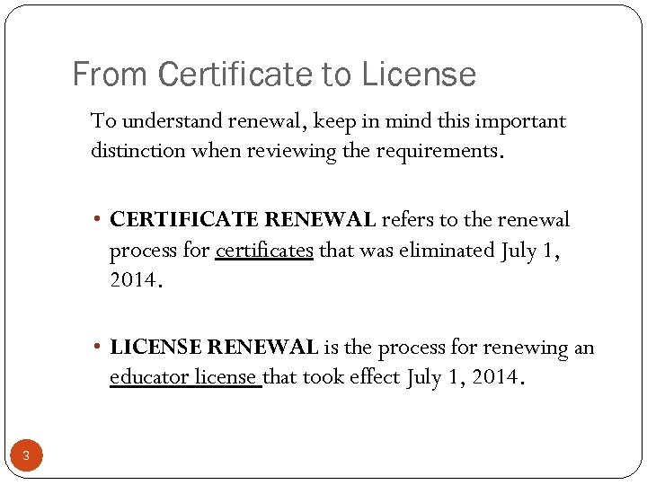 From Certificate to License To understand renewal, keep in mind this important distinction when