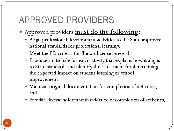 APPROVED PROVIDERS Approved providers must do the following: • Align professional development activities to