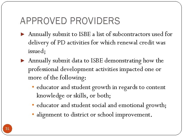 APPROVED PROVIDERS ▶ Annually submit to ISBE a list of subcontractors used for delivery