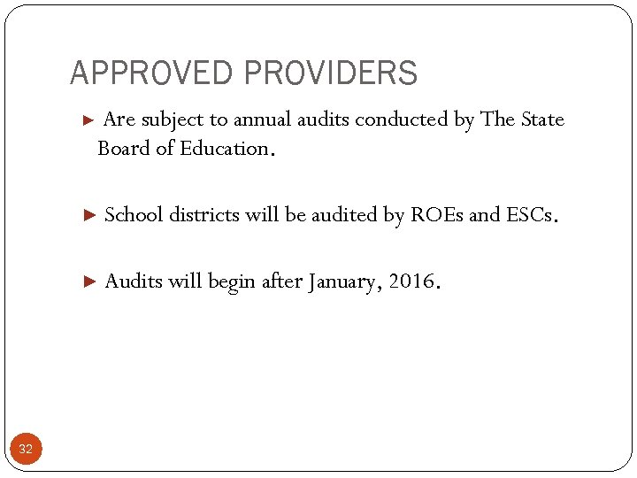 APPROVED PROVIDERS ▶ Are subject to annual audits conducted by The State Board of