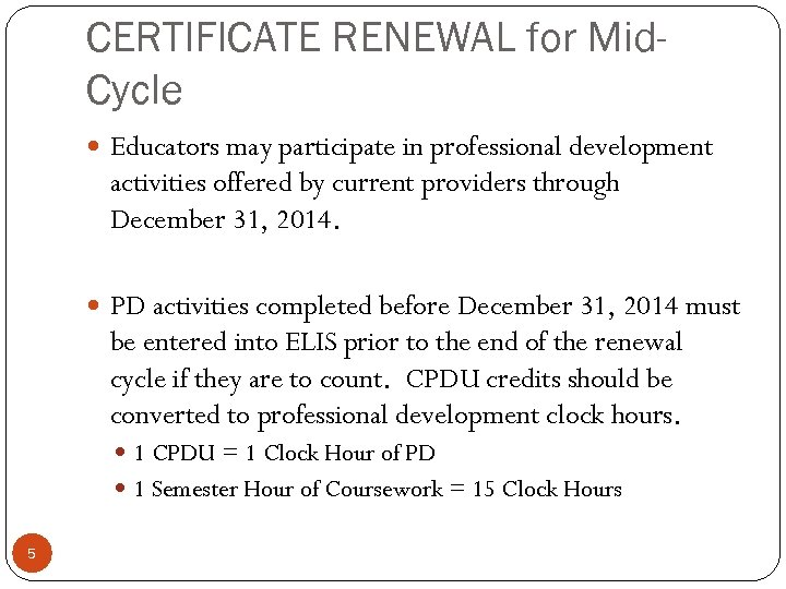 CERTIFICATE RENEWAL for Mid. Cycle Educators may participate in professional development activities offered by