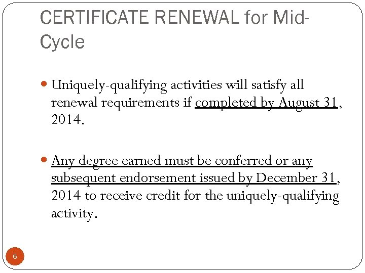 CERTIFICATE RENEWAL for Mid. Cycle Uniquely-qualifying activities will satisfy all renewal requirements if completed