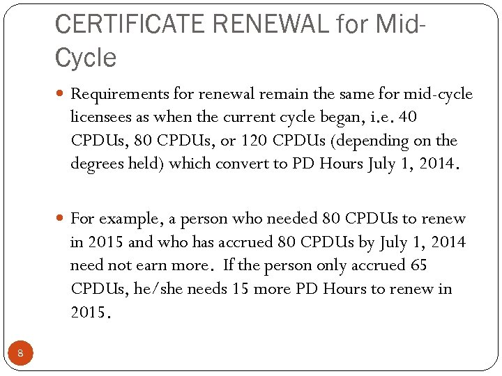CERTIFICATE RENEWAL for Mid. Cycle Requirements for renewal remain the same for mid-cycle licensees