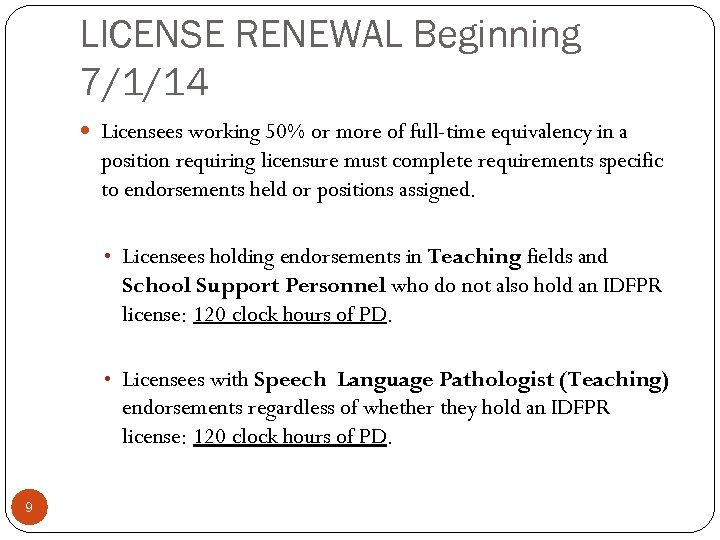 LICENSE RENEWAL Beginning 7/1/14 Licensees working 50% or more of full-time equivalency in a