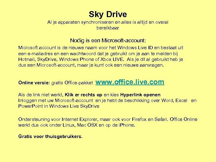 Sky Drive Al je apparaten synchroniseren en alles is altijd en overal bereikbaar Nodig