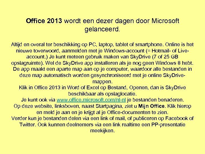 Office 2013 wordt een dezer dagen door Microsoft gelanceerd. Altijd en overal ter beschikking