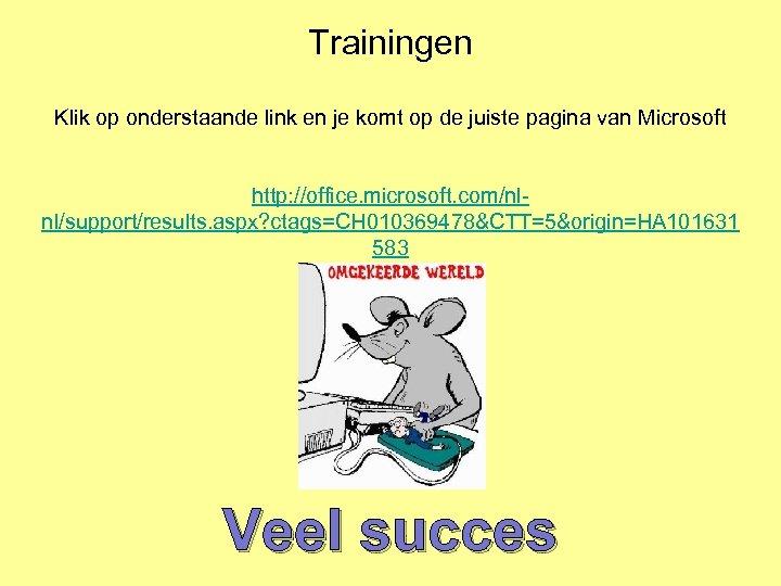 Trainingen Klik op onderstaande link en je komt op de juiste pagina van Microsoft