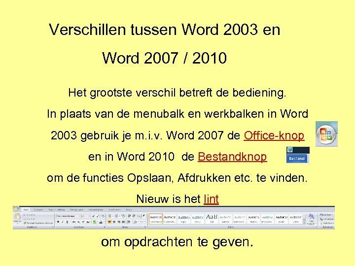 Verschillen tussen Word 2003 en Word 2007 / 2010 Het grootste verschil betreft de