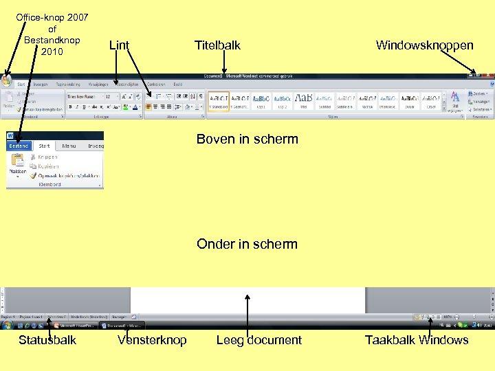 Office-knop 2007 of Bestandknop 2010 Lint Titelbalk Windowsknoppen Boven in scherm Onder in scherm