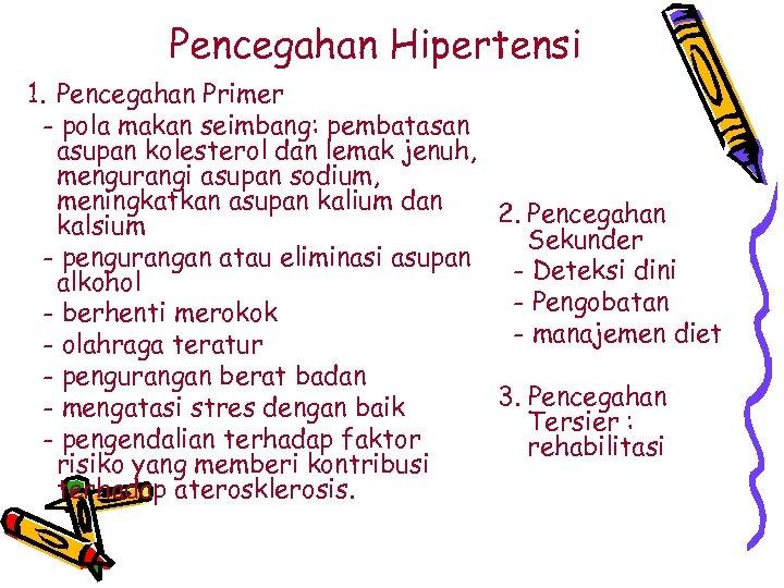 Pencegahan Hipertensi 1. Pencegahan Primer - pola makan seimbang: pembatasan asupan kolesterol dan lemak
